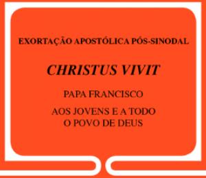 Leia agora mesmo a Exortação Apostólica CHRISTUS VIVIT